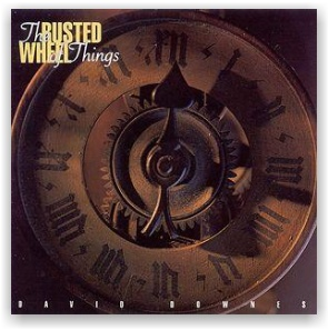 David Downes: The Rusted Wheel of Things (CD)