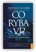Balcombe Jonathan: Co ryba ví?