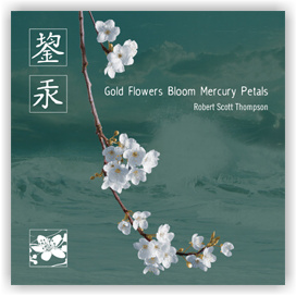Robert Scott Thompson: Gold Flowers Bloom Mercury Petals (CDr)