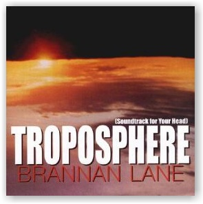 Brannan Lane: TROPOSPHERE (Soundtrack For Your Head) (CD)