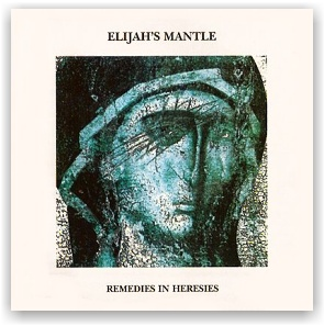 Elijah's Mantle: Remedies in Heresies (CD)