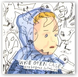 WIDE OPEN CAGE: Woebegone Lullabies (CD)