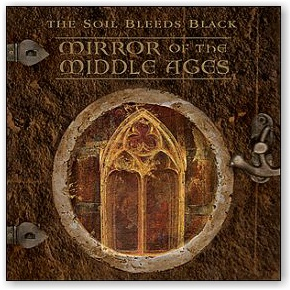 The Soil Bleeds Black: Mirror of the Middle Ages (CD)
