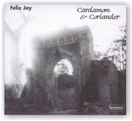 FELIX JAY: Cardamom and Coriander (CD)