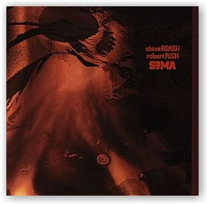 Steve Roach and Robert Rich: Soma (CD)