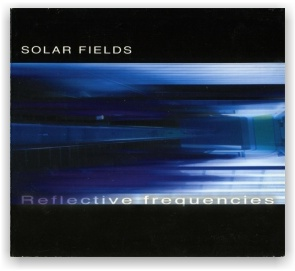 SOLAR FIELDS: [ Reflective Frequencies ] (CD)
