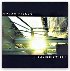 SOLAR FIELDS: [ Blue Moon Station ] (reedition) (CD)