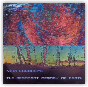 Max Corbacho: The Resonant Memory of Earth (CD)