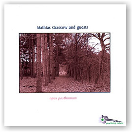 Mathias Grassow and guests: Opus Posthumum (CDr)