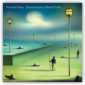 Forrest Fang: Scenes from a Ghost Train (CD)