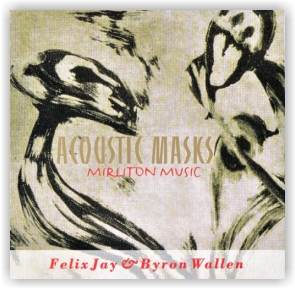 Felix Jay & Byron Wallen: Acoustic Masks - Mirliton Music (CD)
