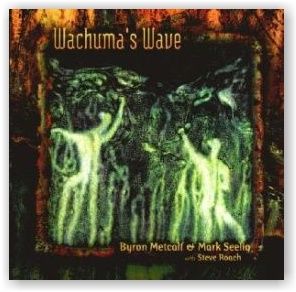 Byron Metcalf & Mark Seelig with Steve Roach: Wachuma's Wave (CD)