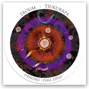 TROUM: Tjukurrpa 2: The Drones (CD)