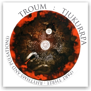 TROUM: Tjukurrpa 3: Rhythms & Pulsations (CD)