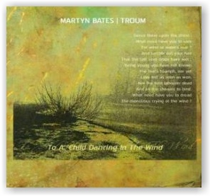 MARTYN BATES & TROUM: To a Child dancing in the Wind (CD)