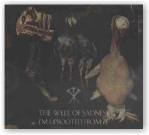 The Well of Sadness: I'm Uprooted from it (Digipack CD)