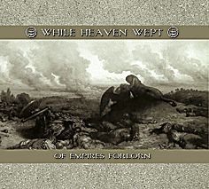WHILE HEAVEN WEPT: Of empires forlorn (CD)