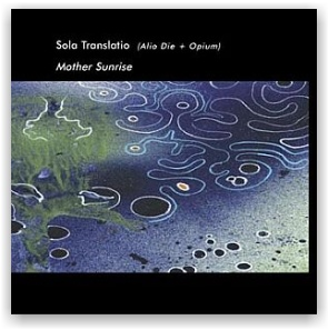Sola Translatio (Alio Die & Opium): Mother Sunrise (CD)