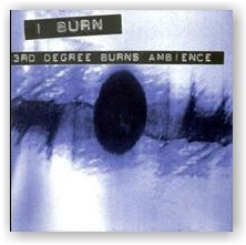I BURN: Third Degree Burns Ambience (CD)