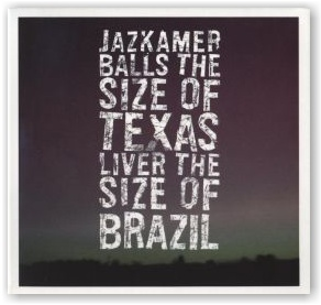 JAZKAMER: Balls the Size of Texas Liver the Size of Brazil (CD)
