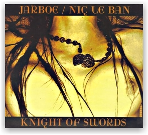 JARBOE/NIC LE BAN: Knight Of Swords/The Beggar (2CD)